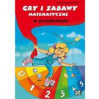 Gry I Zabawy Matematyczne W Przedszkolu (opr. miękka)