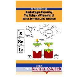 Biochalcogen Chemistry: The Biological Chemistry of Sulfur, Selenium, and Tellurium