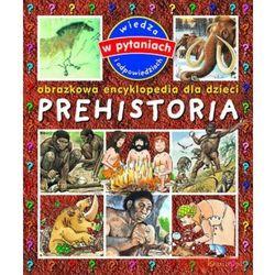 Prehistoria. Obrazkowa encyklopedia dla dzieci (opr. twarda)