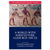 Cambridge World History: Volume 2, A World with Agriculture, 12,000 BCE-500 CE