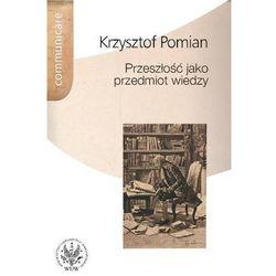 Przeszłość jako przedmiot wiedzy (opr. miękka)
