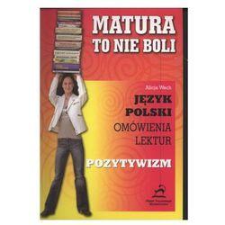 Matura to nie boli. Język polski, omówienia lektur. Pozytywizm