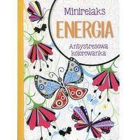 Minirelaks - energia. Antystresowa kolorowanka + zakładka do książki GRATIS (opr. broszurowa)
