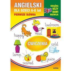 Angielski dla dzieci 11. Pierwsze słówka. Ćwiczenia. 6-8 lat - Monika Ostrowska