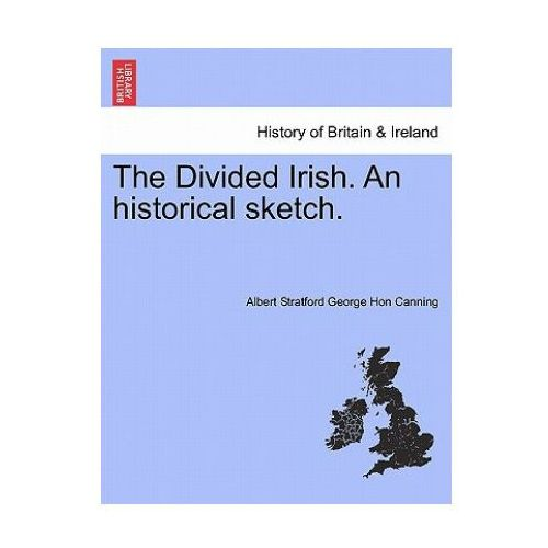 Divided Irish. an Historical Sketch.
