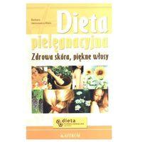 Dieta pielęgnacyjna. Zdrowa skóra, piękne włosy (opr. broszurowa)