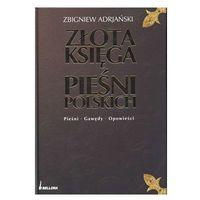 Złota księga pieśni Polskich. Pieśni. Gawędy. Opowieści