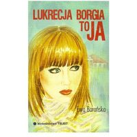 LUKRECJA BORGIA TO JA (opr. miękka)