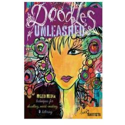 Doodles Unleashed : Mixed-Media Techniques For Doodling, Mark-Making & Lettering