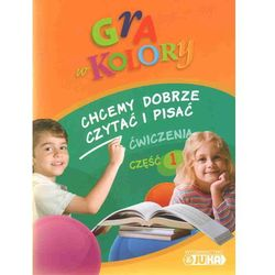 Gra w kolory 1-3 Chcemy dobrze czytać i pisać Ćwiczenia część 1 (opr. miękka)
