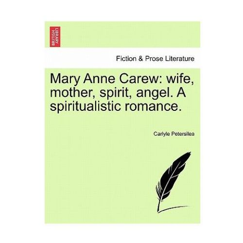 Mary Anne Carew: wife, mother, spirit, angel. A spiritualistic romance.