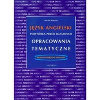 Język Angielski Powtórka Przed Egzaminem Opracowania Tematyczne (opr. miękka)