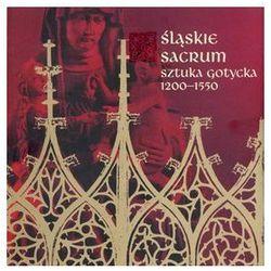 Śląskie sakrum Sztuka gotycka 1200-1550 (opr. miękka)