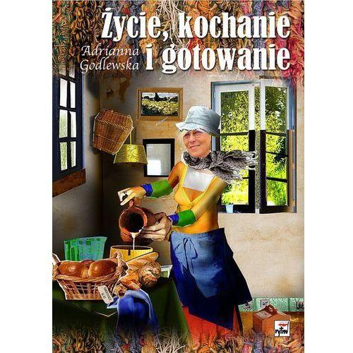 Życie kochanie i gotowanie - Adrianna Godlewska (opr. twarda)