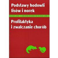 Podstawy hodowli lisów i norek. Profilaktyka i zwalczanie chorób + zakładka do książki GRATIS (opr. broszurowa)