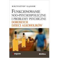 FUNKCJONOWAIE NOO-PSYCHOSPOŁECZNE I PROBLEMY PSYCHICZNE DOROSŁYCH DZIECI ALKOHOLIKÓW (oprawa miękka) (Książka) (opr. miękka)