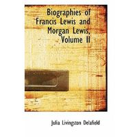 Biographies of Francis Lewis and Morgan Lewis, Volume II