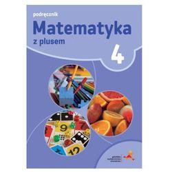 Matematyka z plusem. Klasa 4, szkoła podstawowa. Podręcznik - nowa wersja + zakładka do książki GRATIS (opr. broszurowa)