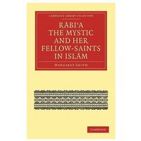 Rabi'a The Mystic and Her Fellow-Saints in Islam