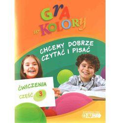 Gra w kolory 1-3 Chcemy dobrze czytać i pisać Ćwiczenia część 3 (opr. miękka)