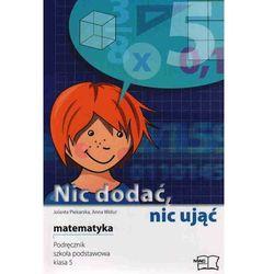 Matematyka SP KL 5 Podręcznik Nic dodać, nic ująć (opr. broszurowa)