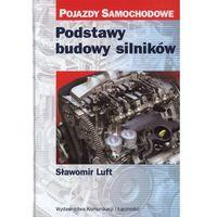 Podstawy budowy silników Pojazdy samochodowe (opr. twarda)