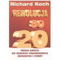 REWOLUCJA 80/20. NOWA DROGA DO SUKCESU FINANSOWEGO JEDNOSTKI I FIRMY Richard Koch (opr. miękka)