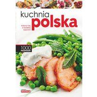 Kuchnia polska. Pokaż się z dobrej kuchni. 1000 przepisów (opr. miękka)