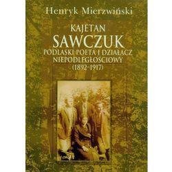 Kajetan Sawczuk podlaski poeta i działacz niepodległościowy 1892-1917 (opr. twarda)
