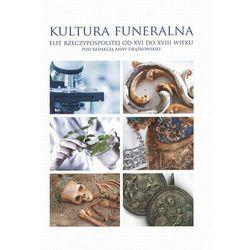 Kultura funeralna elit Rzeczypospolitej od XVI do XVIII wieku - Wysyłka od 3,99 - porównuj ceny z wysyłką (opr. twarda)