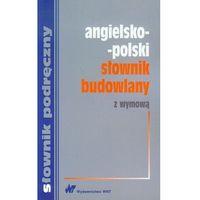 Angielsko-polski słownik budowlany z wymową (opr. miękka)