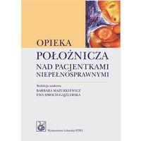 Opieka położnicza nad pacjentkami niepełnosprawnymi (opr. miękka)