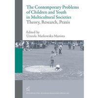 The contemporary problems of children and youth in multicultural societies - theory, research, praxis