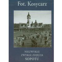 Kosycarz Niezwykłe Zwykłe Zdjęcia Sopotu (opr. twarda)