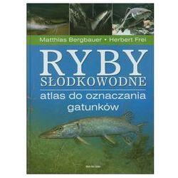 Ryby słodkowodne Atlas do oznaczania gatunków (opr. twarda)