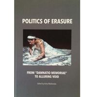 "Politics of erasure. From ""damnatio memoriae"" to alluring void - Anna Markowska, Anna Markowska (PDF)"
