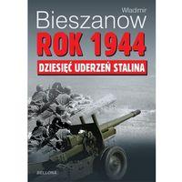 Rok 1944. Dziesięć uderzeń Stalina (opr. miękka)