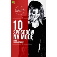 10 sposobów na modę według Mai Sablewskiej (opr. twarda)