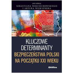 Kluczowe determinanty bezpieczeństwa Polski na początku XXI wieku (opr. miękka)