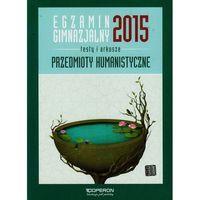 EGZAMIN GIMNAZJALNY TESTY HUMANISTYCZNE OPERON 2015