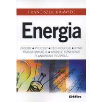 Energia. Zasoby, procesy technologie, rynki, transformacje, modele biznesowe, planowanie rozwoju (opr. miękka)