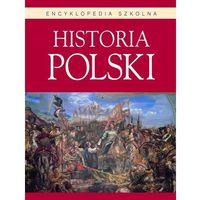 Encyklopedia szkolna. Historia Polski - Wysyłka od 3,99 - porównuj ceny z wysyłką (opr. twarda)