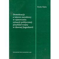 Demokracja a interes narodowy w ujmowaniu sytuacji politycznej: przykład wojny w dawnej Jugosławii (opr. miękka)
