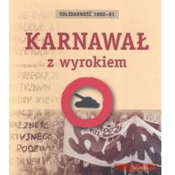 Solidarność 1980-81 Karnawał z wyrokiem - Agnieszka Dębska - Zaufało nam kilkaset tysięcy klientów, wybierz profesjonalny sklep (opr. twarda)