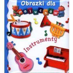 Instrumenty. Obrazki dla maluchów (opr. kartonowa)