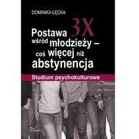 Postawa 3X wśród młodzieży coś więcej niż abstynencja (opr. miękka)