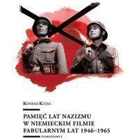 Pamięć lat nazizmu w niemieckim filmie fabularnym lat 1946-1965 - Konrad Klejsa