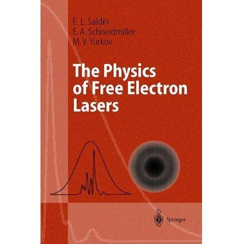 The Physics of Free Electron Lasers Saldin, Evgeny L.