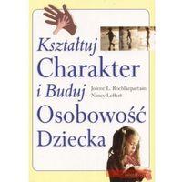 Kształtuj charakter i buduj osobowość dziecka (opr. miękka)