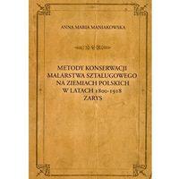 Metody konserwacji malarstwa sztalugowego na ziemiach polskich w latach 1800-1918. Zarys (opr. miękka)